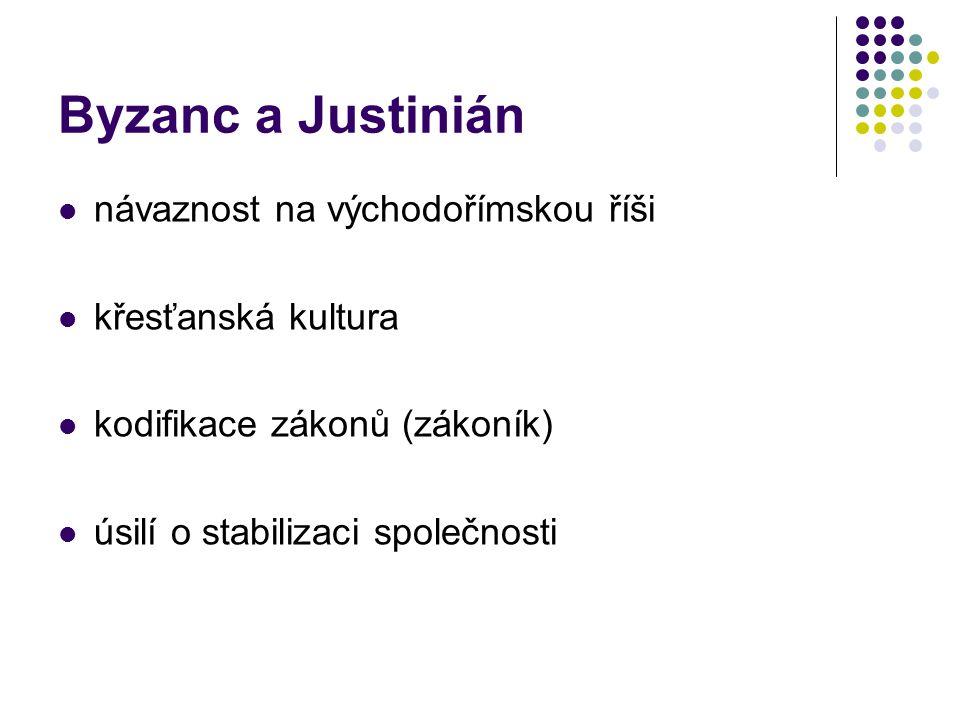 Byzanc a Justinián návaznost na východořímskou říši křesťanská kultura kodifikace zákonů (zákoník) úsilí o stabilizaci společnosti
