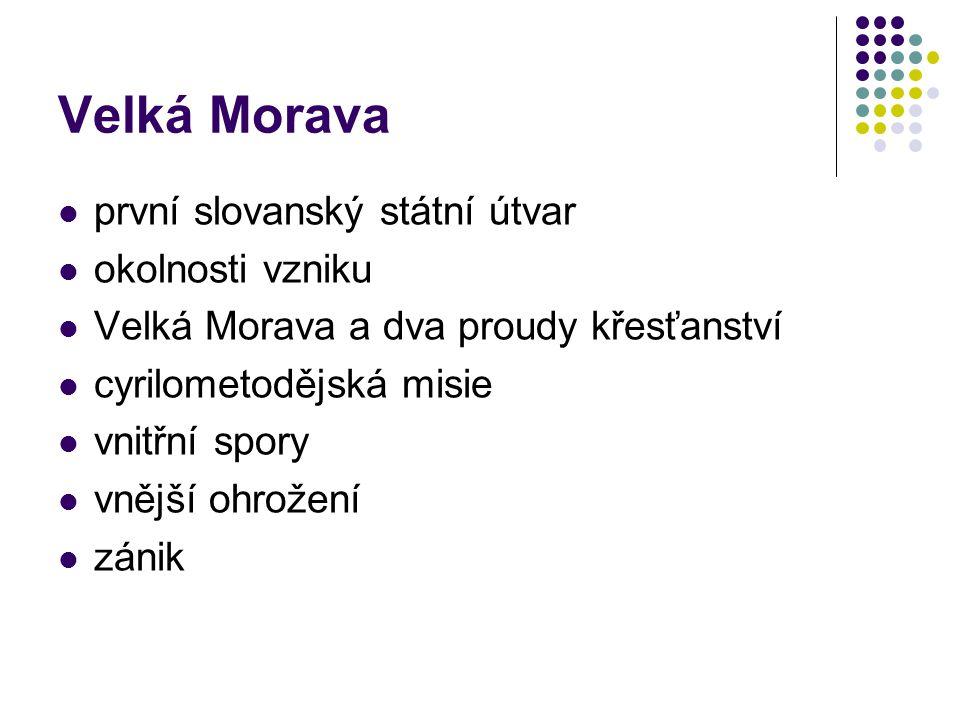 Velká Morava první slovanský státní útvar okolnosti vzniku Velká Morava a dva proudy křesťanství cyrilometodějská misie vnitřní spory vnější ohrožení zánik