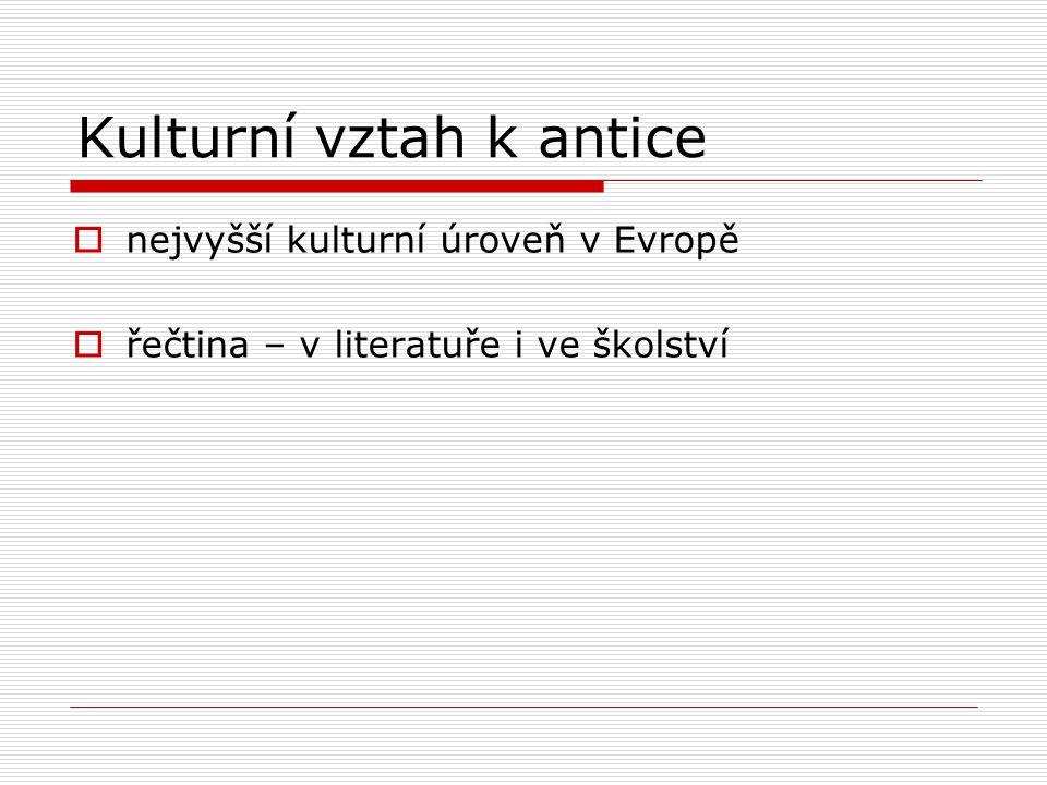 Kulturní vztah k antice  nejvyšší kulturní úroveň v Evropě  řečtina – v literatuře i ve školství