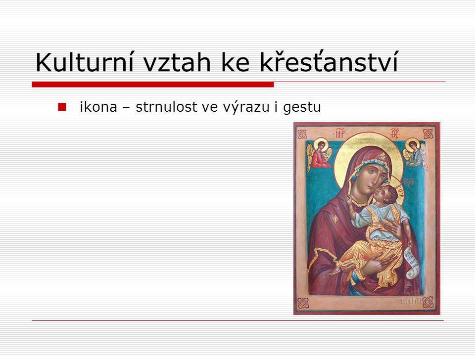 Kulturní vztah ke křesťanství ikona – strnulost ve výrazu i gestu
