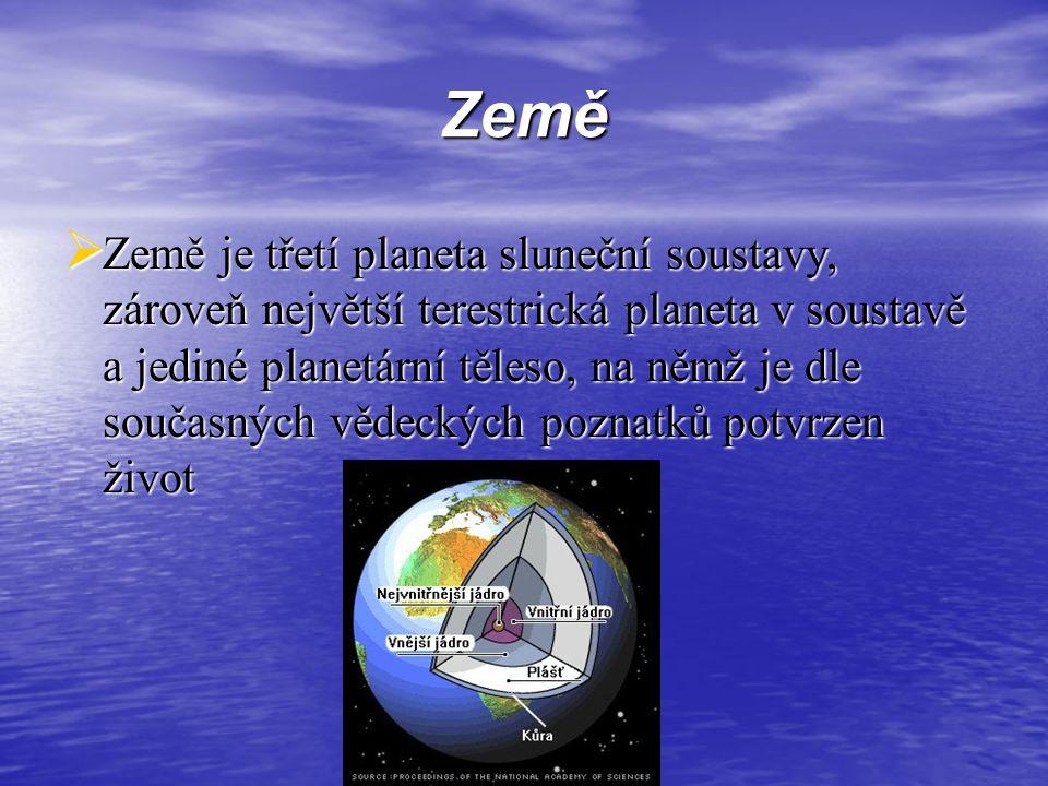 Země  Země je třetí planeta sluneční soustavy, zároveň největší terestrická planeta v soustavě a jediné planetární těleso, na němž je dle současných
