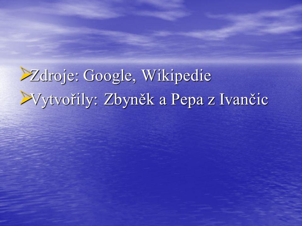  Zdroje: Google, Wikipedie  Vytvořily: Zbyněk a Pepa z Ivančic