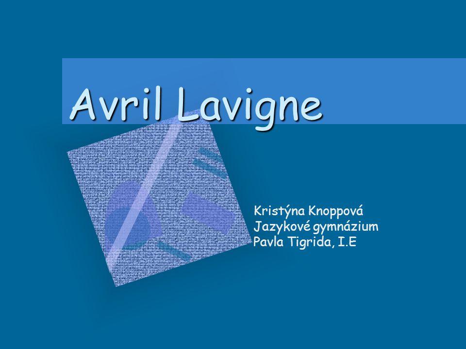 Avril Lavigne Kristýna Knoppová Jazykové gymnázium Pavla Tigrida, I.E