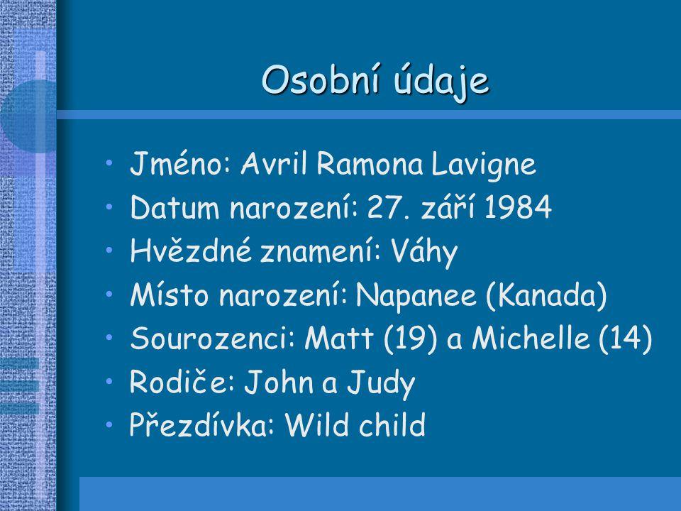 Osobní údaje Jméno: Avril Ramona Lavigne Datum narození: 27. září 1984 Hvězdné znamení: Váhy Místo narození: Napanee (Kanada) Sourozenci: Matt (19) a