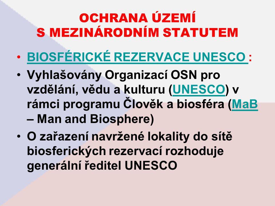 OCHRANA ÚZEMÍ S MEZINÁRODNÍM STATUTEM BIOSFÉRICKÉ REZERVACE UNESCO :BIOSFÉRICKÉ REZERVACE UNESCO Vyhlašovány Organizací OSN pro vzdělání, vědu a kultu