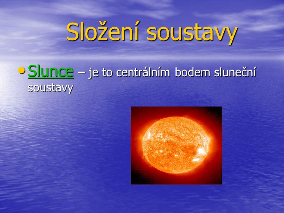 Složení soustavy Složení soustavy Slunce – je to centrálním bodem sluneční soustavy Slunce – je to centrálním bodem sluneční soustavy