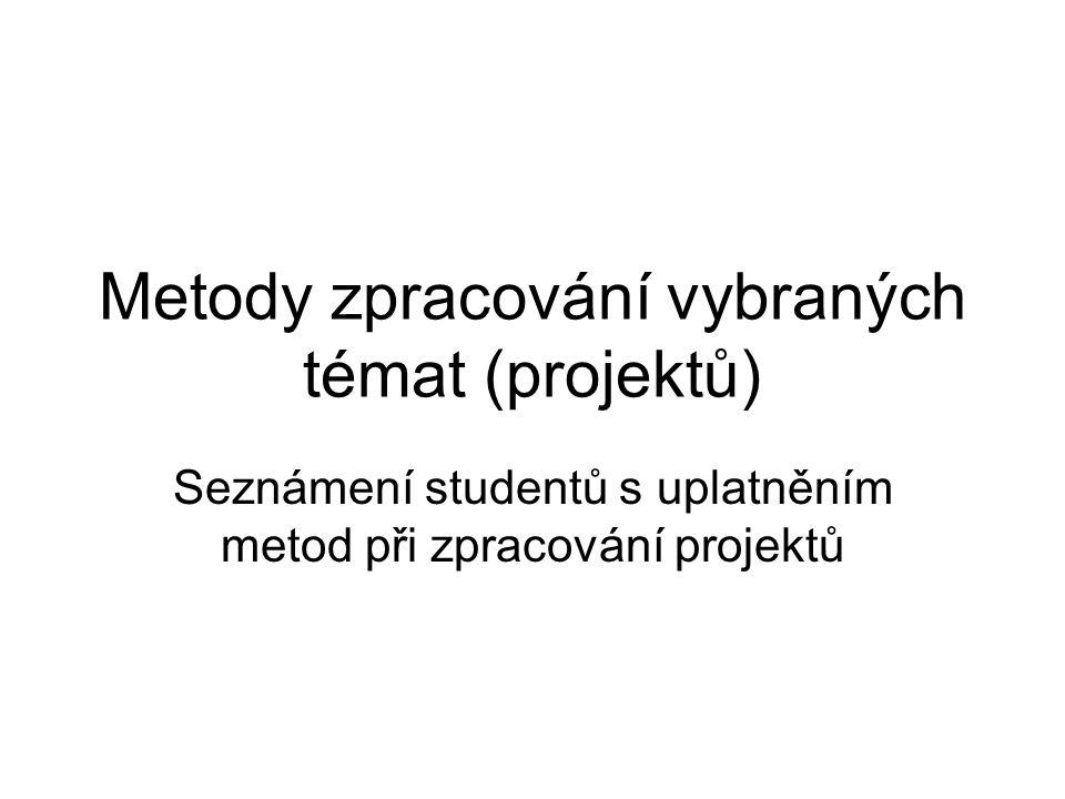 Metody zpracování vybraných témat (projektů) Seznámení studentů s uplatněním metod při zpracování projektů