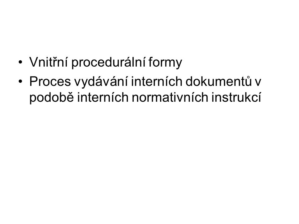 Vnitřní procedurální formy Proces vydávání interních dokumentů v podobě interních normativních instrukcí