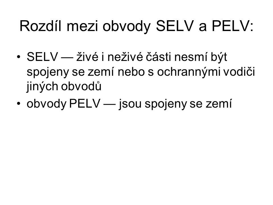 Rozdíl mezi obvody SELV a PELV: SELV — živé i neživé části nesmí být spojeny se zemí nebo s ochrannými vodiči jiných obvodů obvody PELV — jsou spojeny