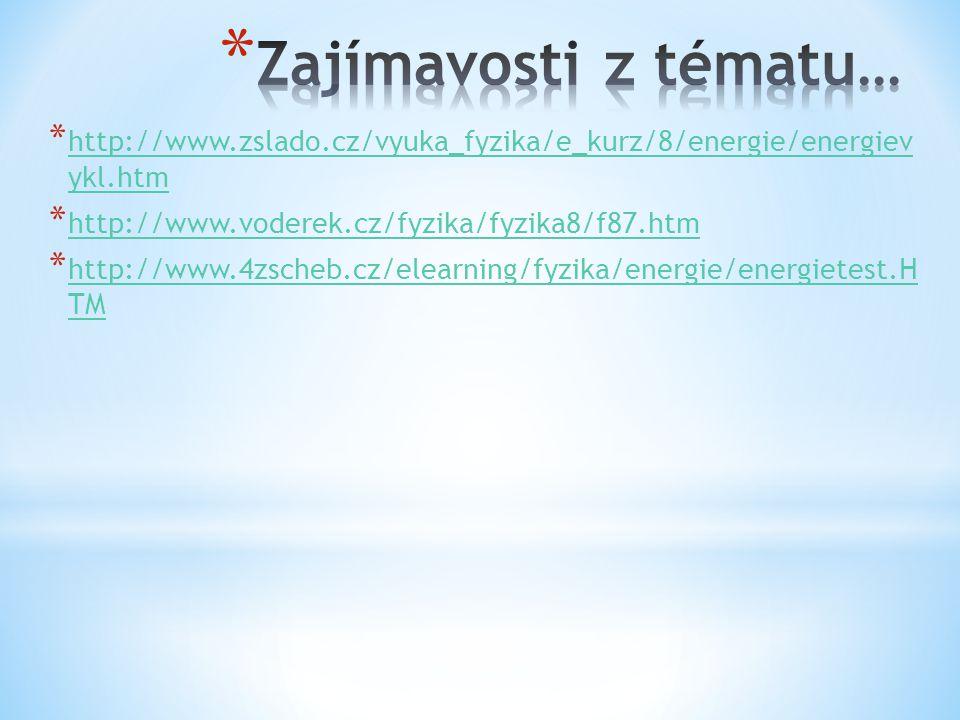 * http://www.zslado.cz/vyuka_fyzika/e_kurz/8/energie/energiev ykl.htm http://www.zslado.cz/vyuka_fyzika/e_kurz/8/energie/energiev ykl.htm * http://www