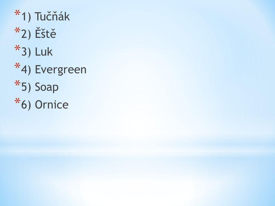 * 1) Tučňák * 2) Ěště * 3) Luk * 4) Evergreen * 5) Soap * 6) Ornice