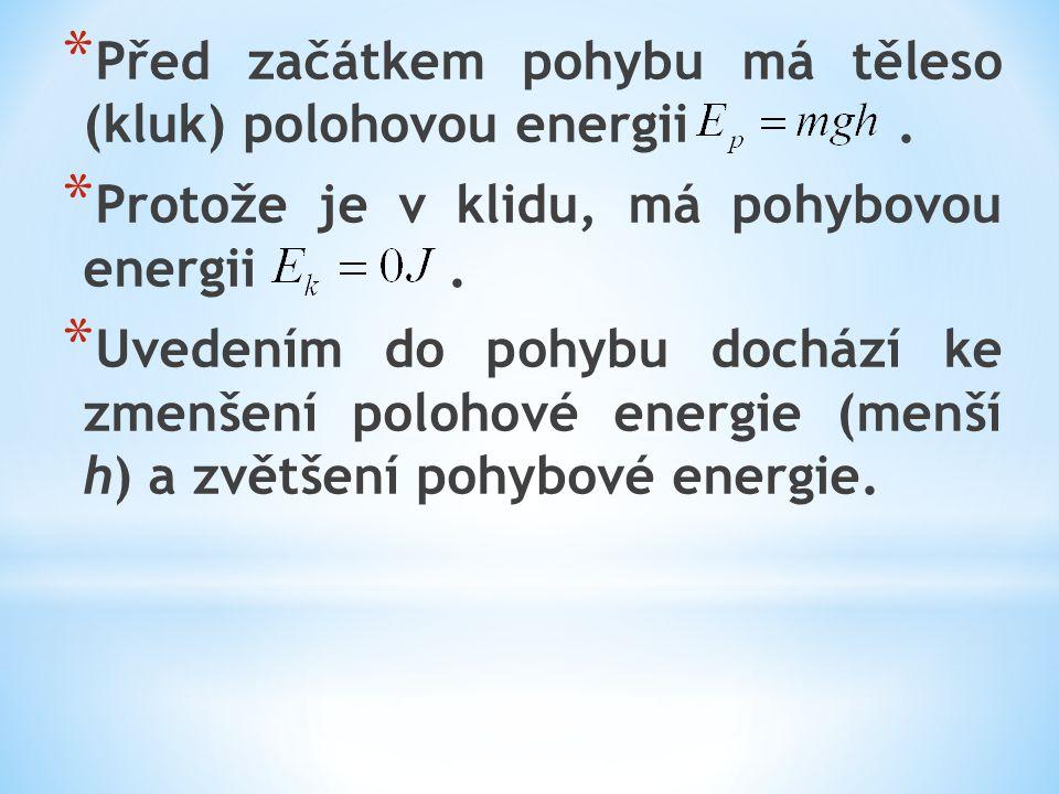 * Před začátkem pohybu má těleso (kluk) polohovou energii. * Protože je v klidu, má pohybovou energii. * Uvedením do pohybu dochází ke zmenšení poloho