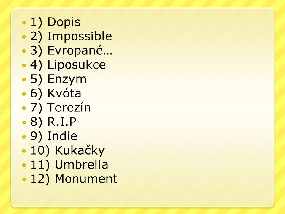 1) Dopis 2) Impossible 3) Evropané… 4) Liposukce 5) Enzym 6) Kvóta 7) Terezín 8) R.I.P 9) Indie 10) Kukačky 11) Umbrella 12) Monument