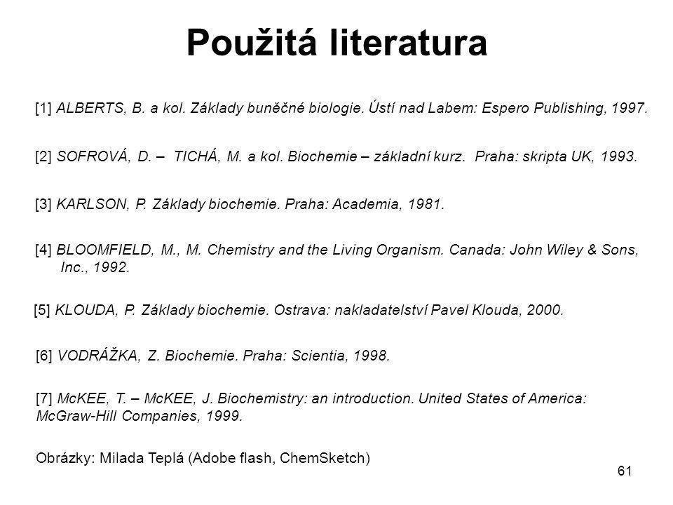 61 [1] ALBERTS, B. a kol. Základy buněčné biologie. Ústí nad Labem: Espero Publishing, 1997. [2] SOFROVÁ, D. – TICHÁ, M. a kol. Biochemie – základní k