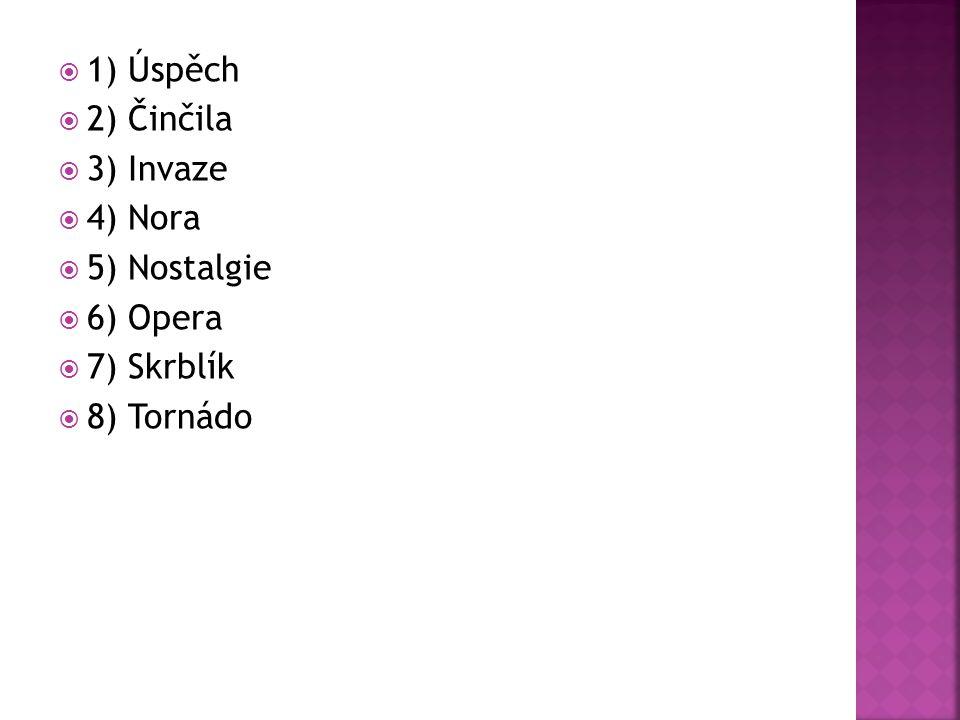 11) Úspěch 22) Činčila 33) Invaze 44) Nora 55) Nostalgie 66) Opera 77) Skrblík 88) Tornádo