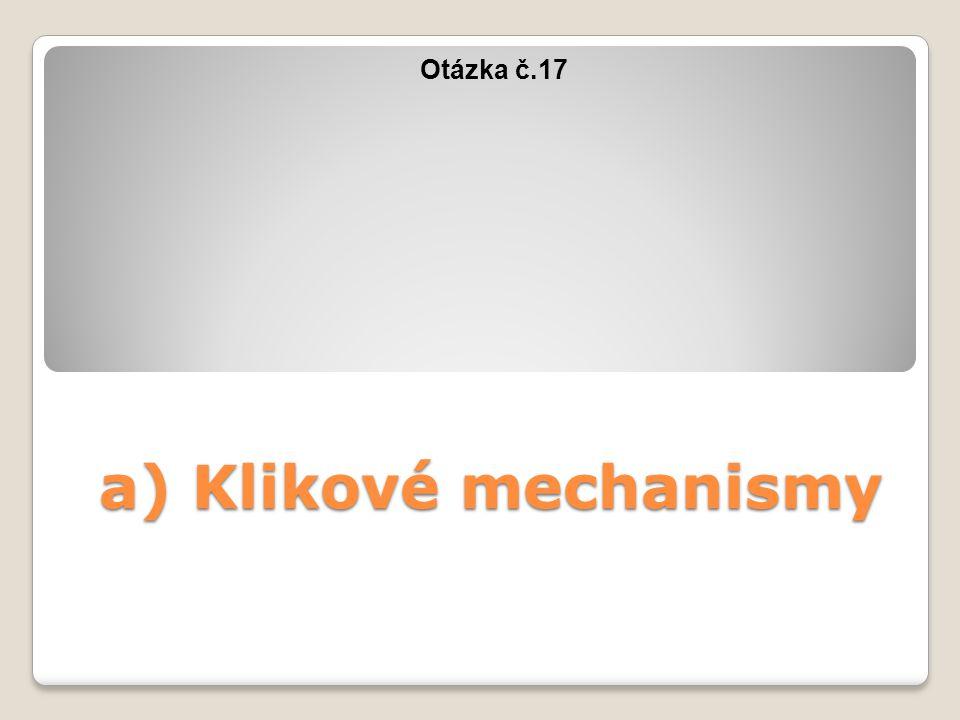 KLIKOVÉ MECHANISMY Charakteristika klikového mechanismu Tento mechanismus přeměňuje otáčivý pohyb na přímočarý – stroje hnané (u pístových čerpadel a kompresorů) anebo naopak – stroje hnací (u spalovacích motorů).