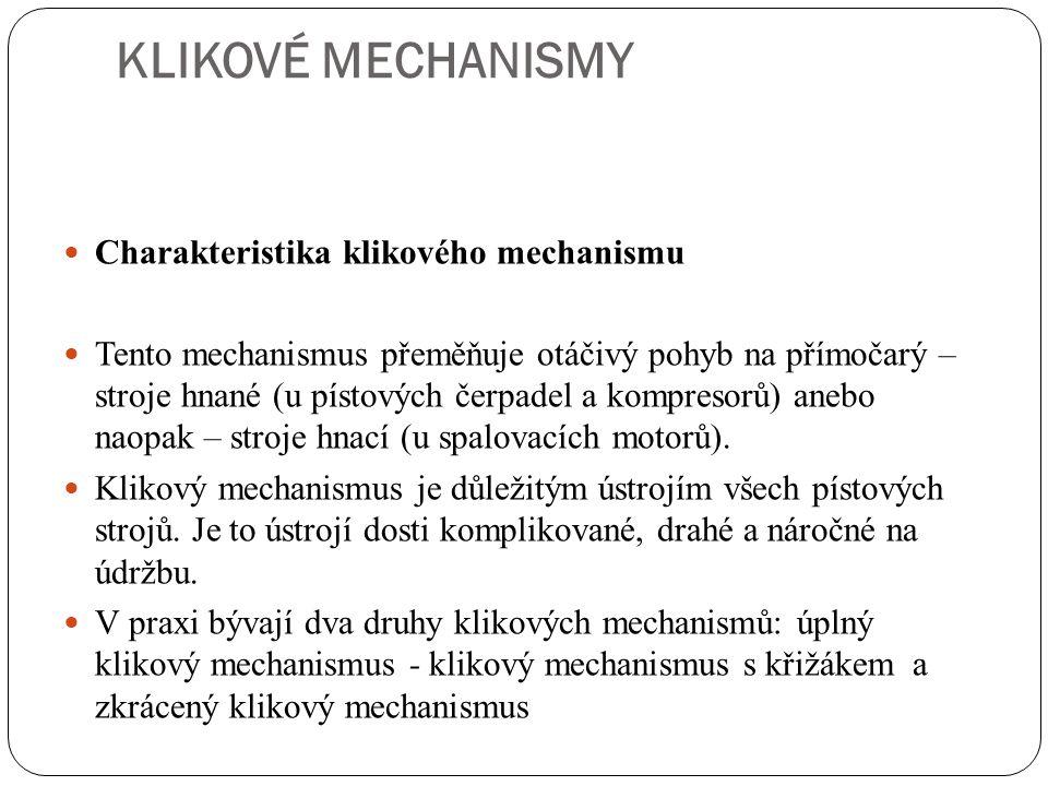 KLIKOVÉ MECHANISMY Charakteristika klikového mechanismu Tento mechanismus přeměňuje otáčivý pohyb na přímočarý – stroje hnané (u pístových čerpadel a
