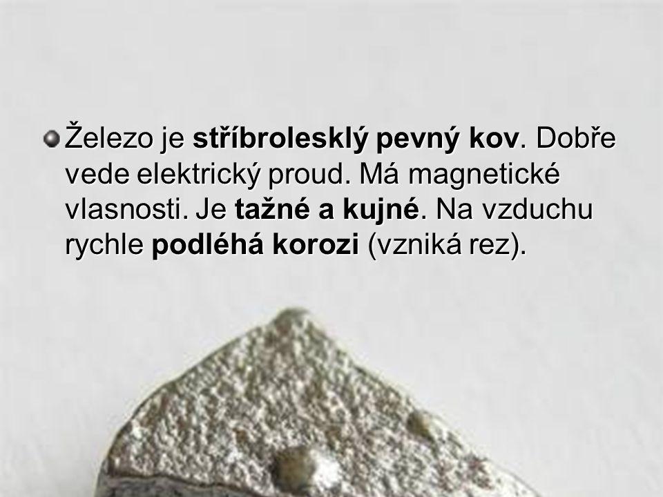 Železo je stříbrolesklý pevný kov.Dobře vede elektrický proud.