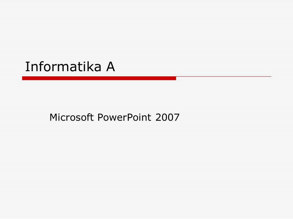 Informatika A Microsoft PowerPoint 2007