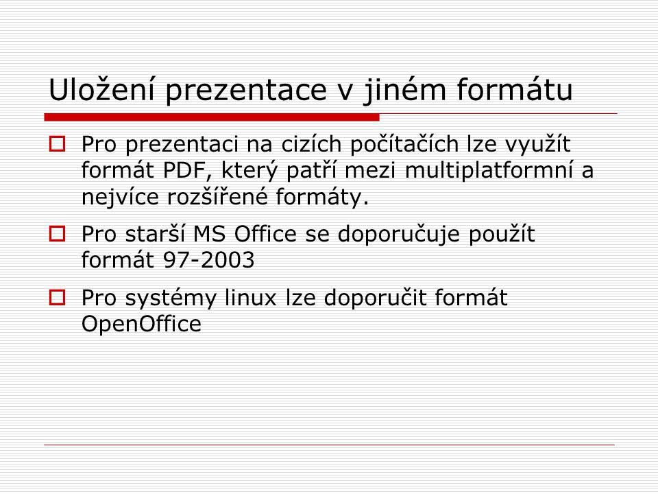 Uložení prezentace v jiném formátu  Pro prezentaci na cizích počítačích lze využít formát PDF, který patří mezi multiplatformní a nejvíce rozšířené f