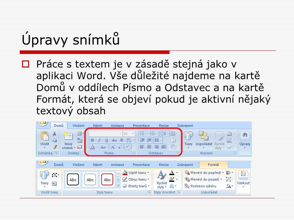 Úpravy snímků  Práce s textem je v zásadě stejná jako v aplikaci Word. Vše důležité najdeme na kartě Domů v oddílech Písmo a Odstavec a na kartě Form