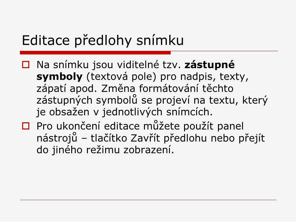 Editace předlohy snímku  Na snímku jsou viditelné tzv. zástupné symboly (textová pole) pro nadpis, texty, zápatí apod. Změna formátování těchto zástu