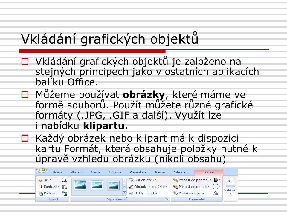 Vkládání grafických objektů  Vkládání grafických objektů je založeno na stejných principech jako v ostatních aplikacích balíku Office.  Můžeme použí