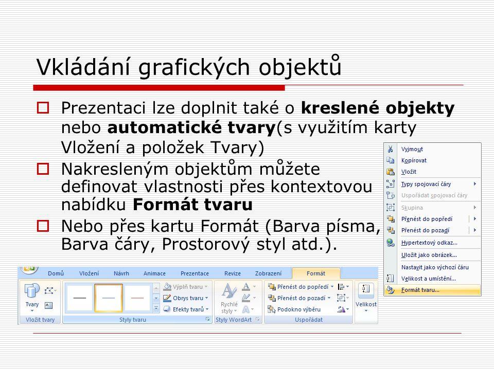 Vkládání grafických objektů  Prezentaci lze doplnit také o kreslené objekty nebo automatické tvary(s využitím karty Vložení a položek Tvary)  Nakres