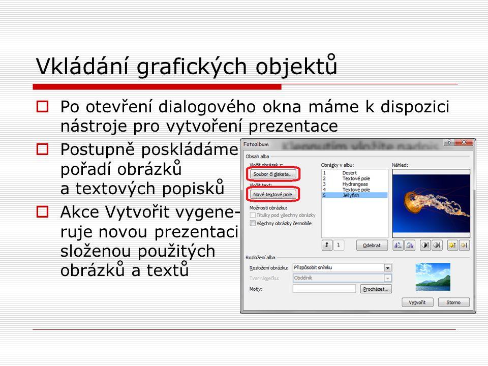 Vkládání grafických objektů  Po otevření dialogového okna máme k dispozici nástroje pro vytvoření prezentace  Postupně poskládáme pořadí obrázků a t