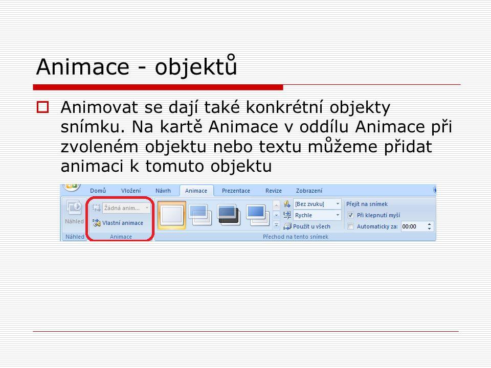 Animace - objektů  Animovat se dají také konkrétní objekty snímku. Na kartě Animace v oddílu Animace při zvoleném objektu nebo textu můžeme přidat an