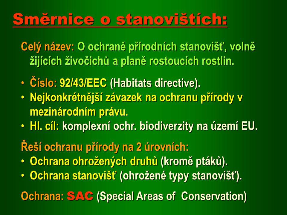Celý název: O ochraně přírodních stanovišť, volně žijících živočichů a planě rostoucích rostlin. Číslo: 92/43/EEC (Habitats directive). Číslo: 92/43/E