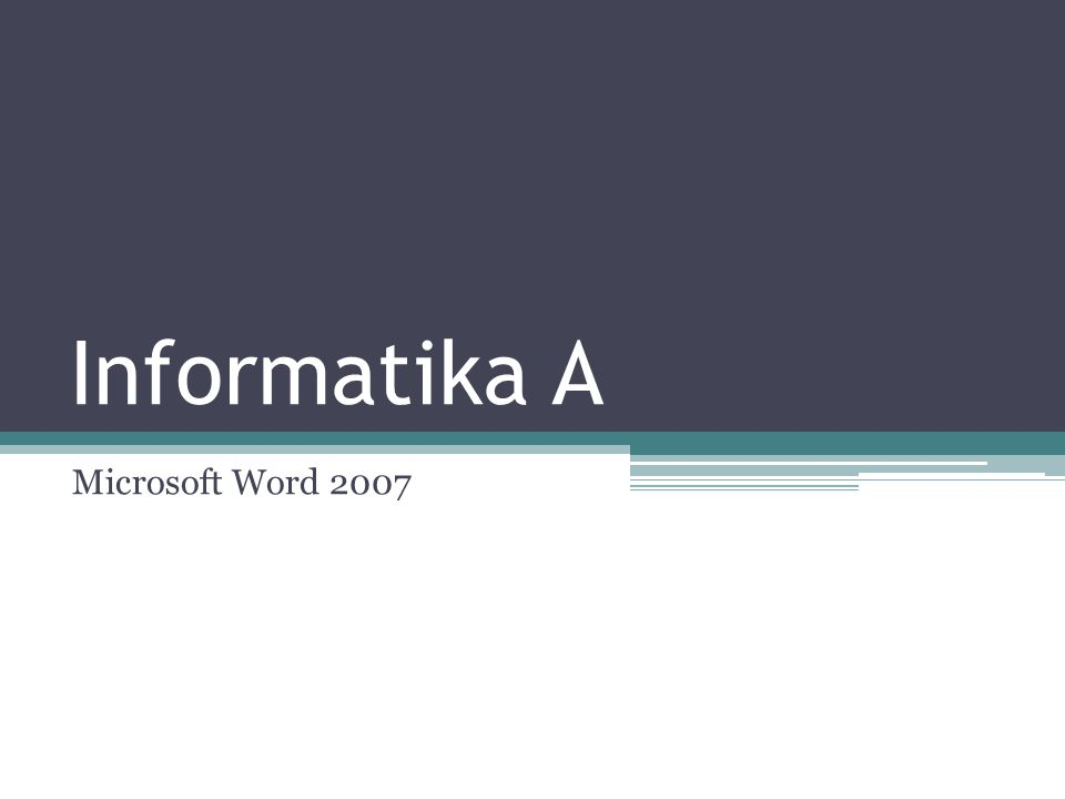 Vytvoření dokumentu 12 Informatika A - Microsoft Word 2007