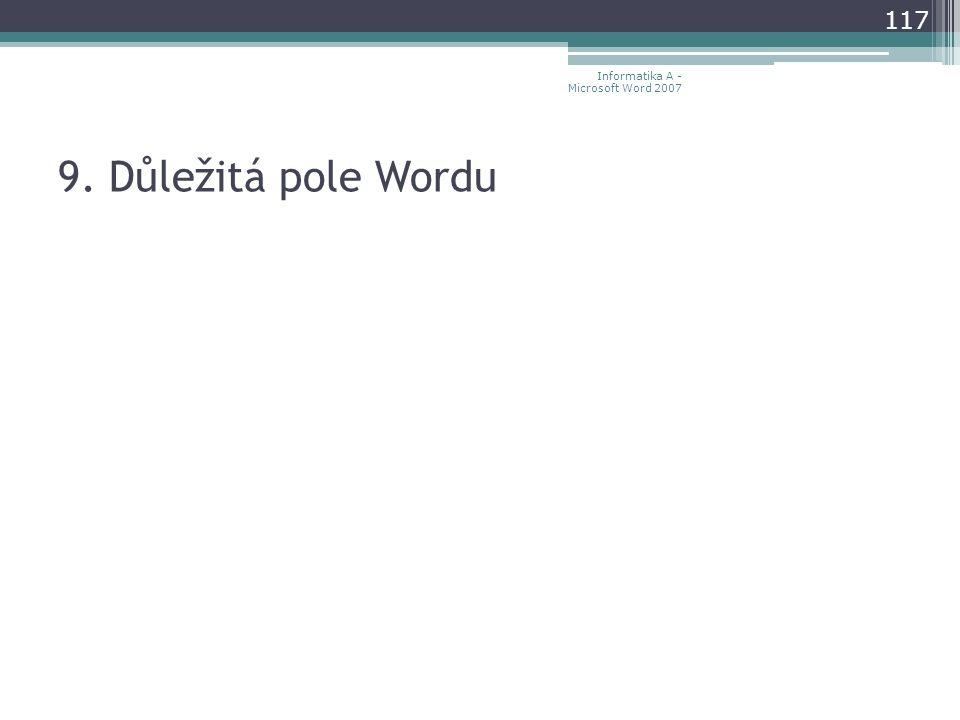 9. Důležitá pole Wordu 117 Informatika A - Microsoft Word 2007