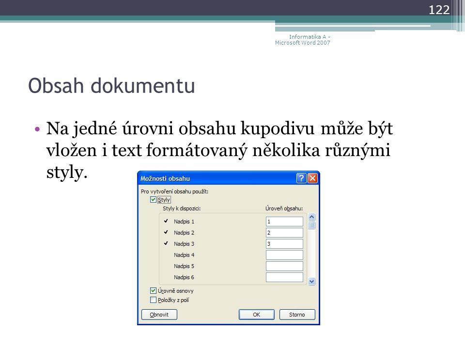 Obsah dokumentu 122 Informatika A - Microsoft Word 2007 Na jedné úrovni obsahu kupodivu může být vložen i text formátovaný několika různými styly.