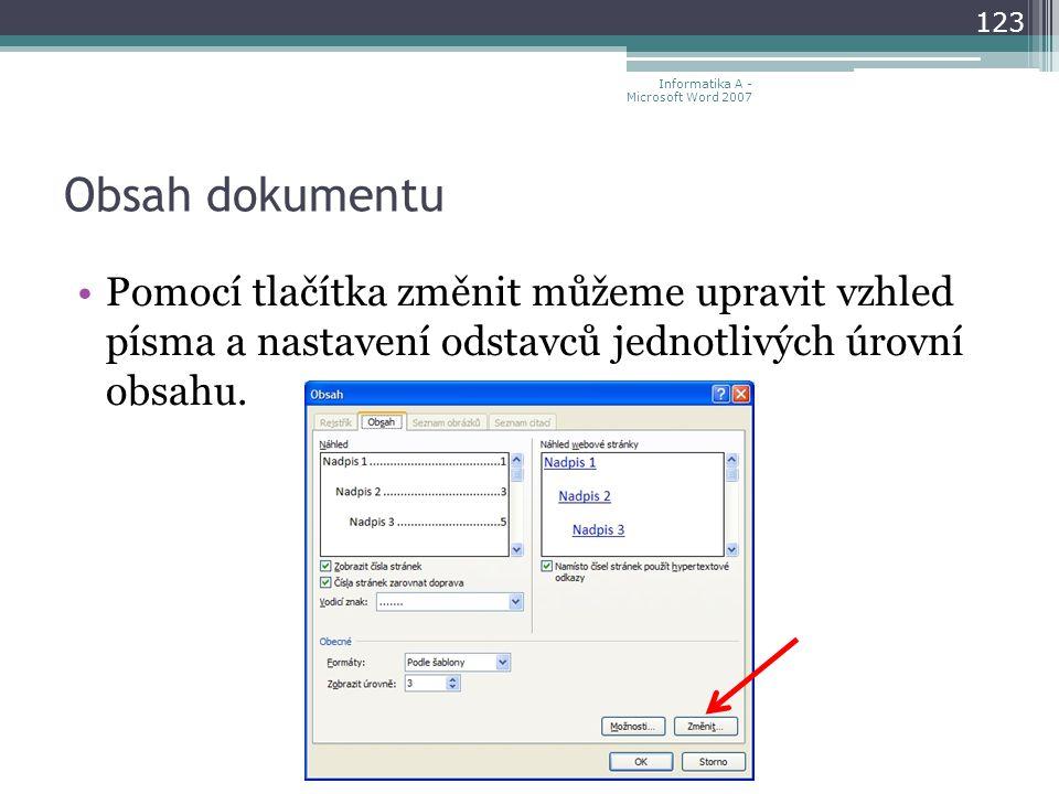 Obsah dokumentu 123 Informatika A - Microsoft Word 2007 Pomocí tlačítka změnit můžeme upravit vzhled písma a nastavení odstavců jednotlivých úrovní obsahu.