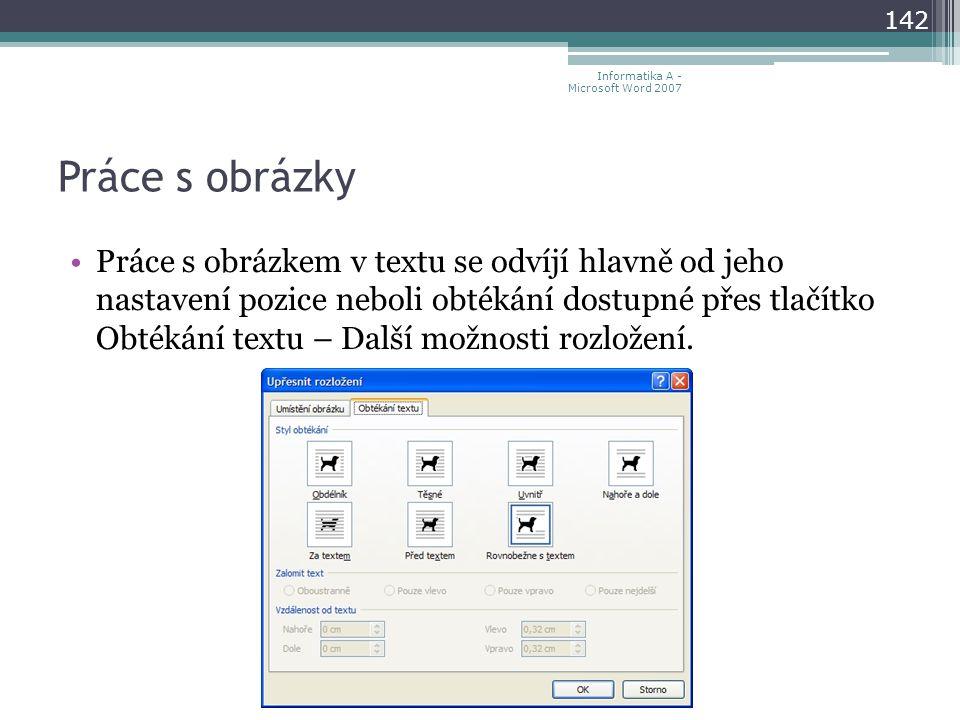 Práce s obrázky Práce s obrázkem v textu se odvíjí hlavně od jeho nastavení pozice neboli obtékání dostupné přes tlačítko Obtékání textu – Další možnosti rozložení.