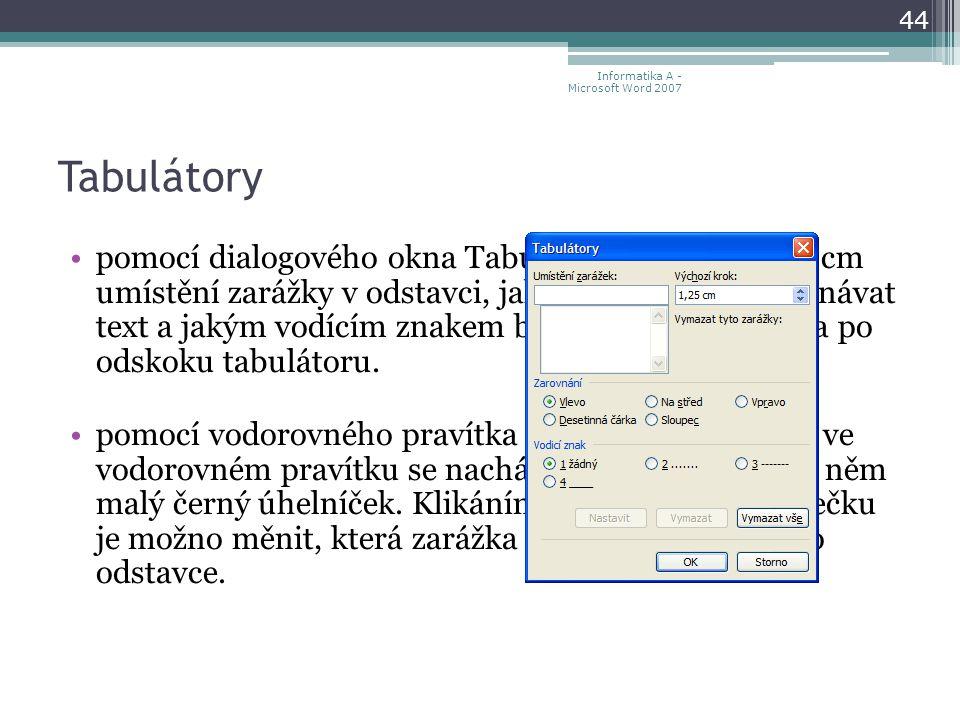 Tabulátory pomocí dialogového okna Tabulátory – zde volíte v cm umístění zarážky v odstavci, jak bude zarážka zarovnávat text a jakým vodícím znakem bude vyplněna mezera po odskoku tabulátoru.