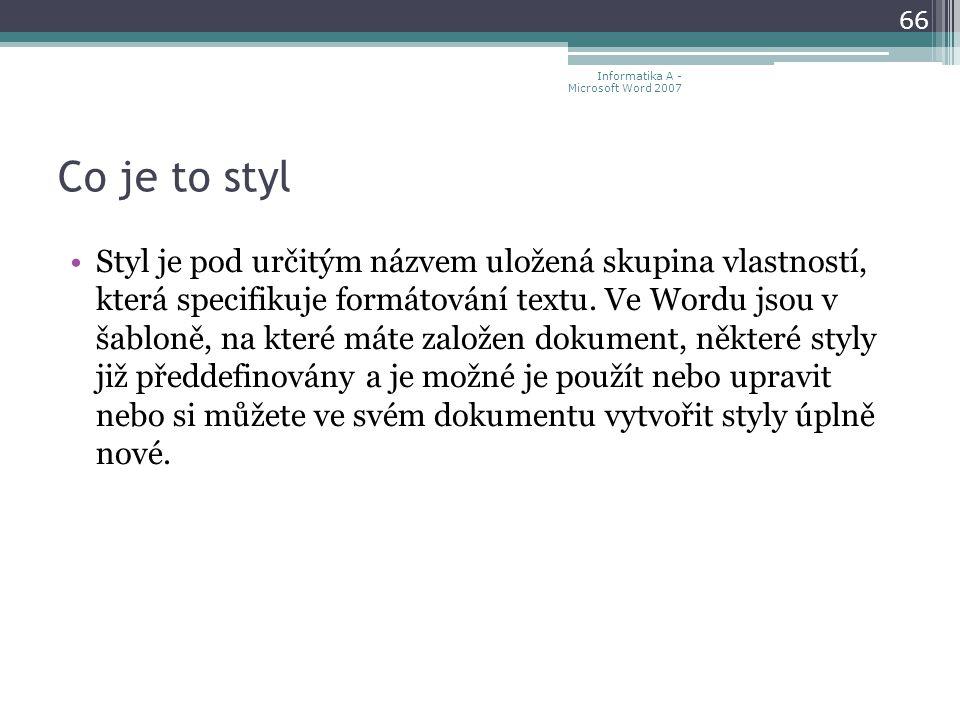 Co je to styl Styl je pod určitým názvem uložená skupina vlastností, která specifikuje formátování textu.