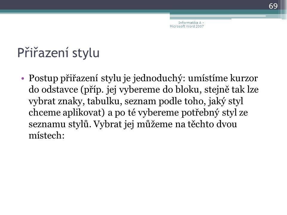 Přiřazení stylu Postup přiřazení stylu je jednoduchý: umístíme kurzor do odstavce (příp.
