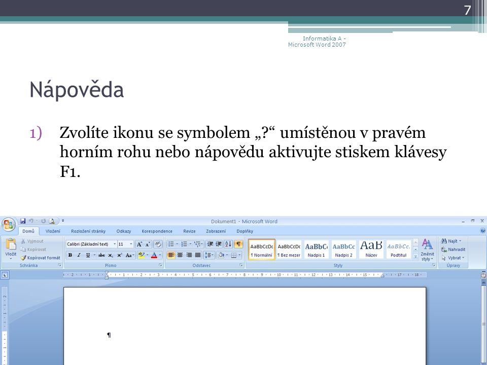 Pohyb v dokumentu kláves pro pohyb kurzoru – šipky HOME – začátek řádku END – konec řádku CTRL+HOME – začátek dokumentu CTRL+END – konec dokumentu CTRL+šipky – po slovech PGUP – o obrazovku výše PGDN – o obrazovku níže myší 28 Informatika A - Microsoft Word 2007