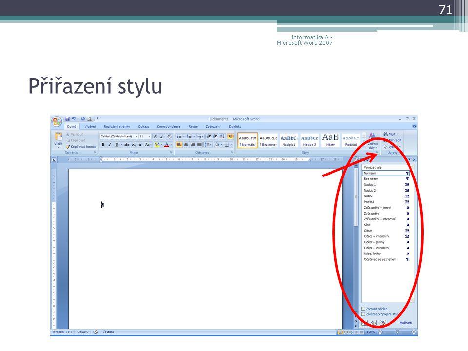 Přiřazení stylu 71 Informatika A - Microsoft Word 2007