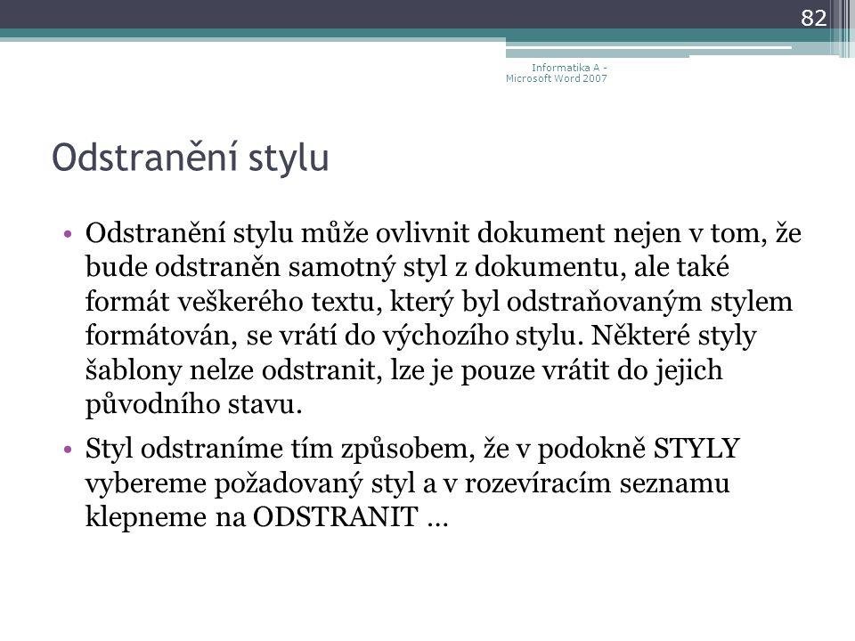 Odstranění stylu Odstranění stylu může ovlivnit dokument nejen v tom, že bude odstraněn samotný styl z dokumentu, ale také formát veškerého textu, který byl odstraňovaným stylem formátován, se vrátí do výchozího stylu.