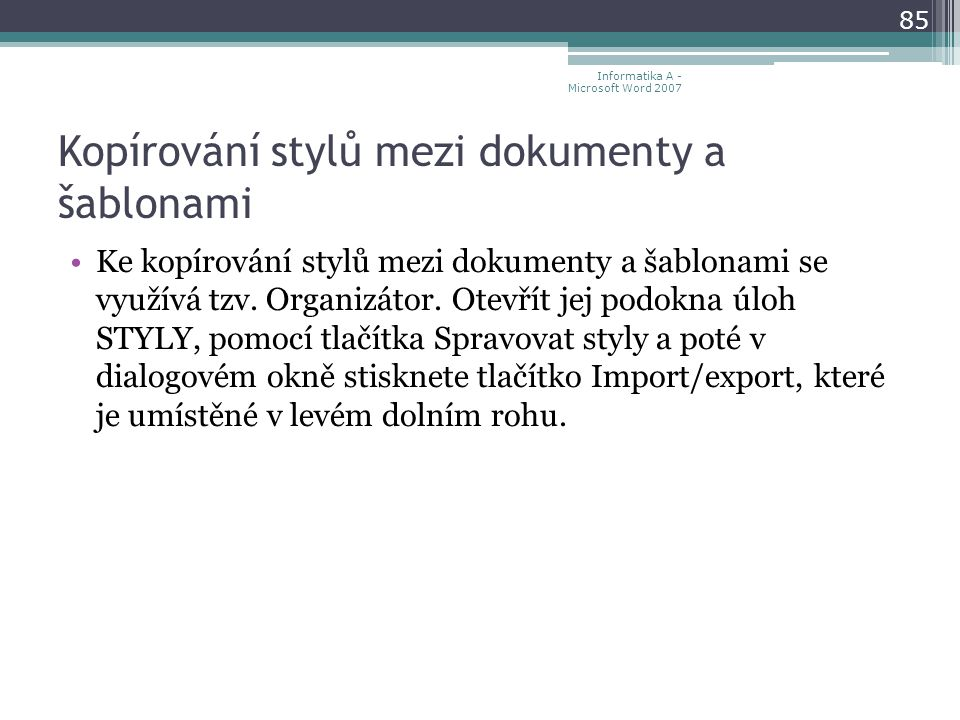 Kopírování stylů mezi dokumenty a šablonami Ke kopírování stylů mezi dokumenty a šablonami se využívá tzv.