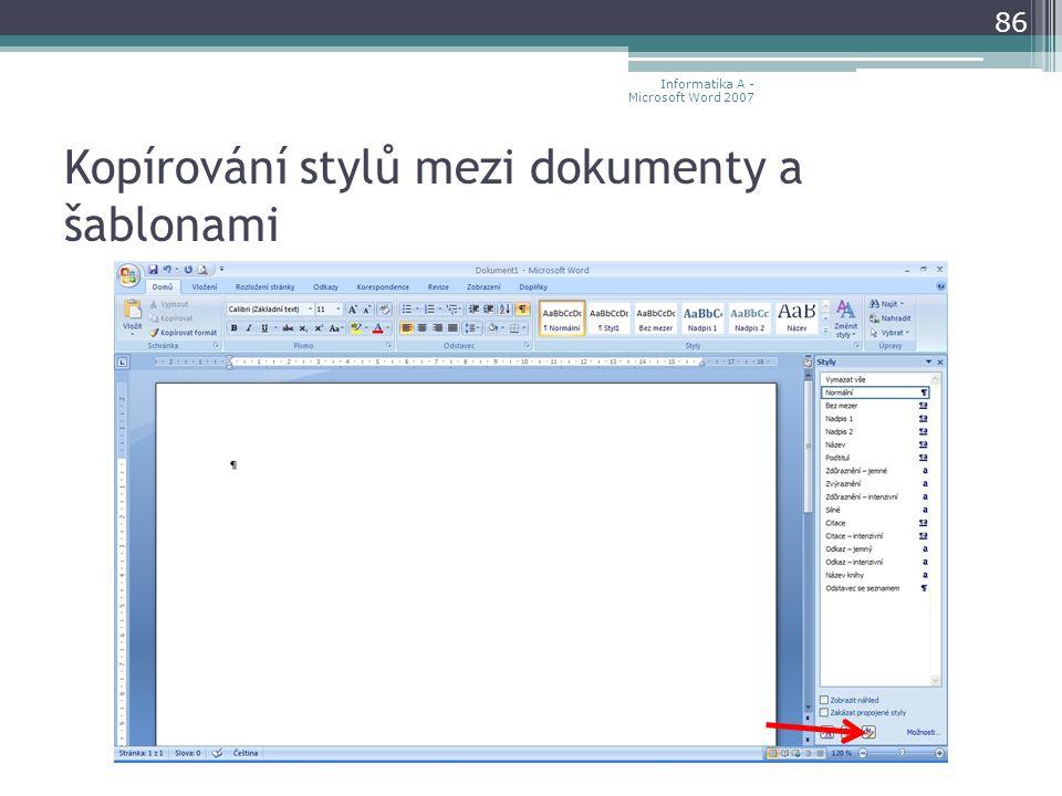 Kopírování stylů mezi dokumenty a šablonami 86 Informatika A - Microsoft Word 2007