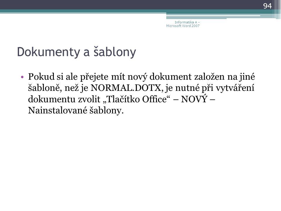 """Dokumenty a šablony Pokud si ale přejete mít nový dokument založen na jiné šabloně, než je NORMAL.DOTX, je nutné při vytváření dokumentu zvolit """"Tlačítko Office – NOVÝ – Nainstalované šablony."""