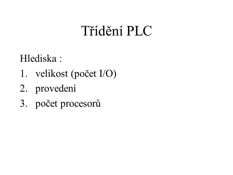 Třídění PLC Hlediska : 1.velikost (počet I/O) 2.provedení 3.počet procesorů