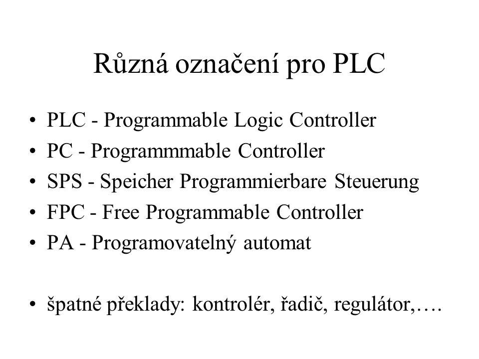 Různá označení pro PLC PLC - Programmable Logic Controller PC - Programmmable Controller SPS - Speicher Programmierbare Steuerung FPC - Free Programmable Controller PA - Programovatelný automat špatné překlady: kontrolér, řadič, regulátor,….