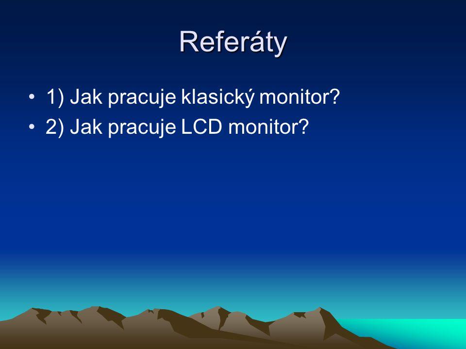 Referáty 1) Jak pracuje klasický monitor? 2) Jak pracuje LCD monitor?