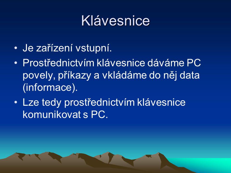 Klávesnice Je zařízení vstupní. Prostřednictvím klávesnice dáváme PC povely, příkazy a vkládáme do něj data (informace). Lze tedy prostřednictvím kláv