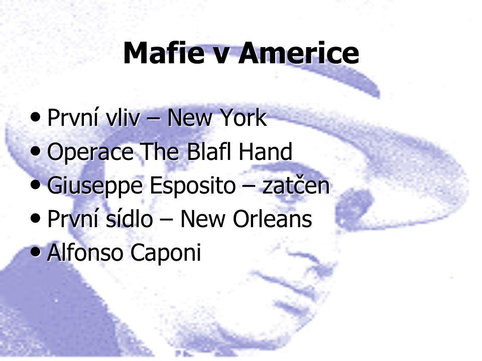 Mafie v Americe První vliv – New York První vliv – New York Operace The Blafl Hand Operace The Blafl Hand Giuseppe Esposito – zatčen Giuseppe Esposito – zatčen První sídlo – New Orleans První sídlo – New Orleans Alfonso Caponi Alfonso Caponi